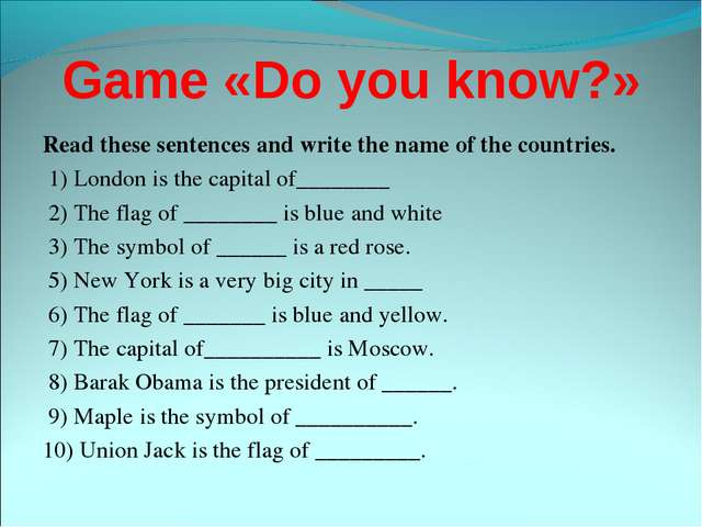 Game «Do you know?» Read these sentences and write the name of the countries....