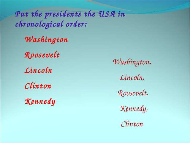 Put the presidents the USA in chronological order: Washington Roosevelt Linco...