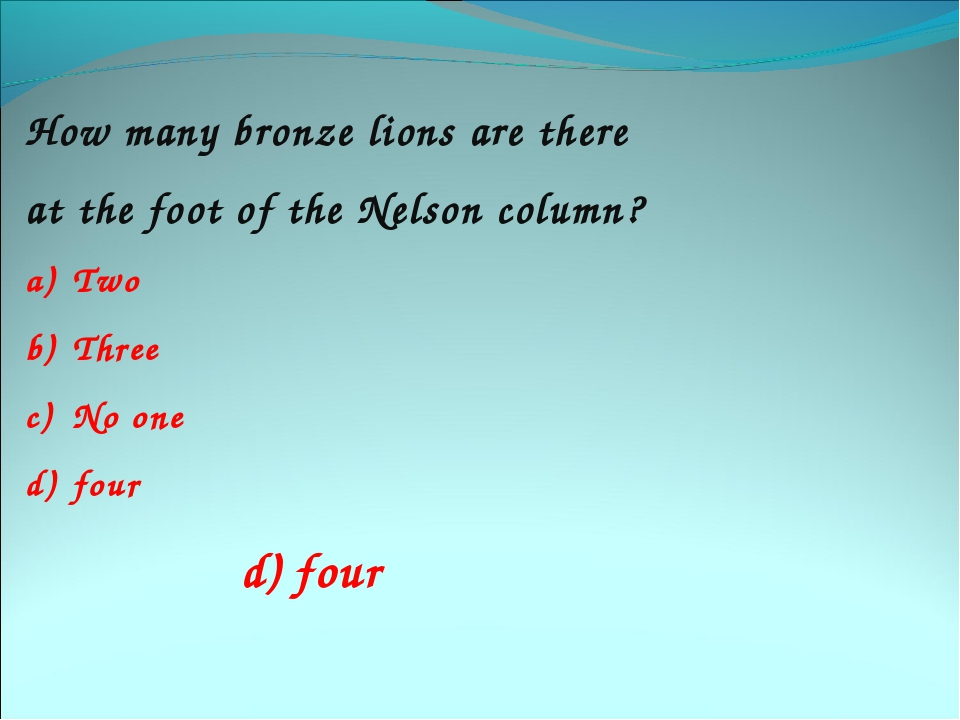 How many bronze lions are there at the foot of the Nelson column? Two Three N...