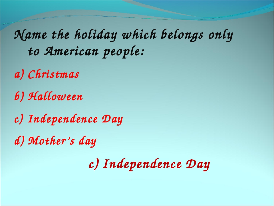 Name the holiday which belongs only to American people: Christmas Halloween I...
