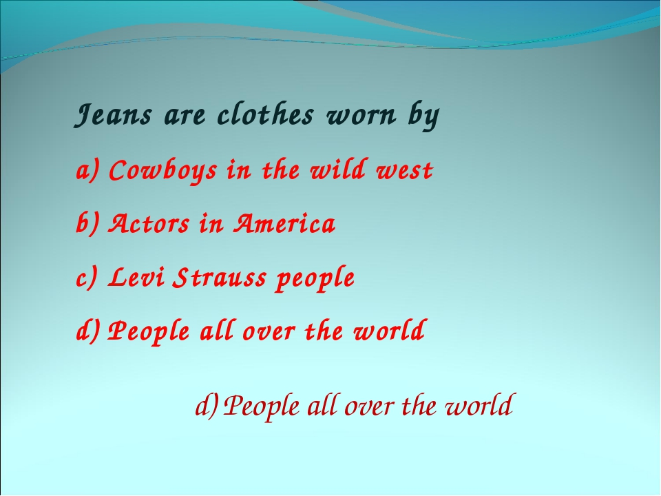 Jeans are clothes worn by Cowboys in the wild west Actors in America Levi Str...