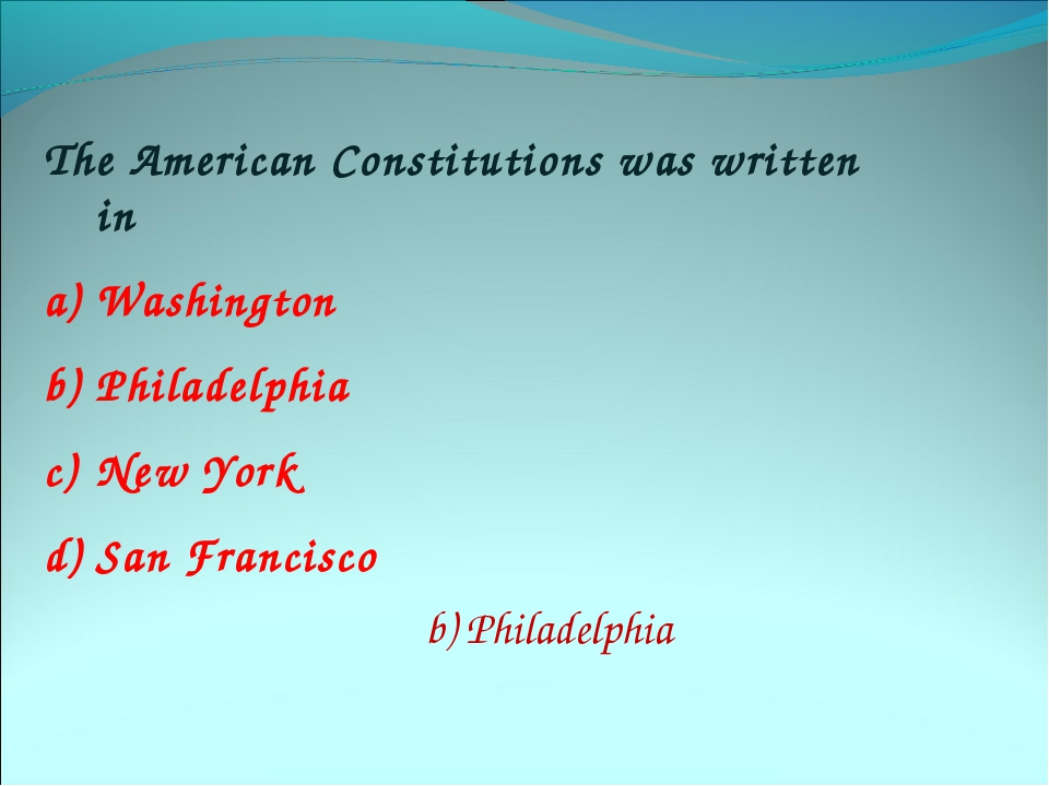 The American Constitutions was written in Washington Philadelphia New York Sa...