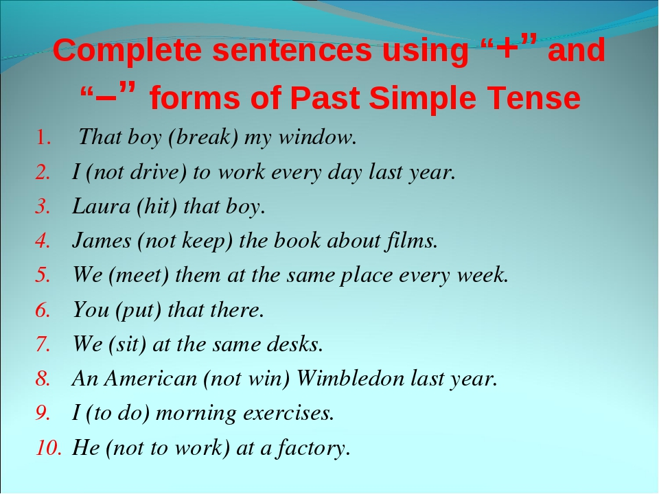 "Complete sentences using ""+"" and ""–"" forms of Past Simple Tense  That boy (br..."