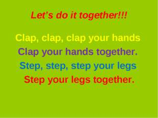Let's do it together!!! Clap, clap, clap your hands Clap your hands together.