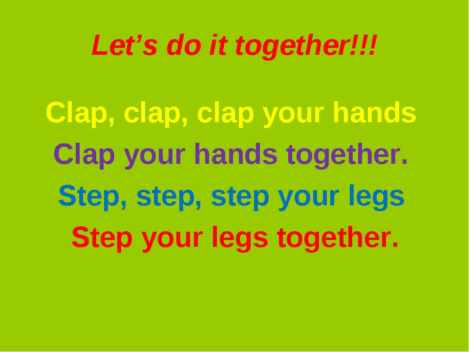 Let's do it together!!! Clap, clap, clap your hands Clap your hands together....