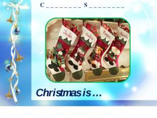 C _ _ _ _ _ _ _ _ S _ _ _ _ _ _ _ _ Christmas is …