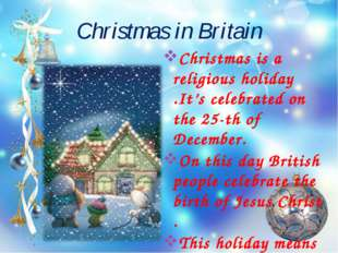 Christmas in Britain Christmas is a religious holiday .It's celebrated on the