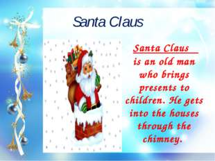 Santa Claus Santa Claus is an old man who brings presents to children. He get