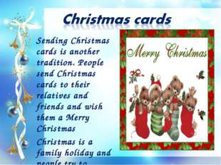 Sending Christmas cards is another tradition. People send Christmas cards to