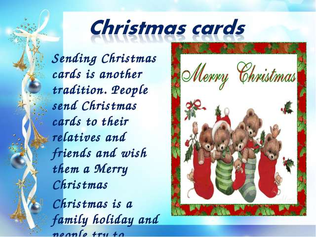Sending Christmas cards is another tradition. People send Christmas cards to...