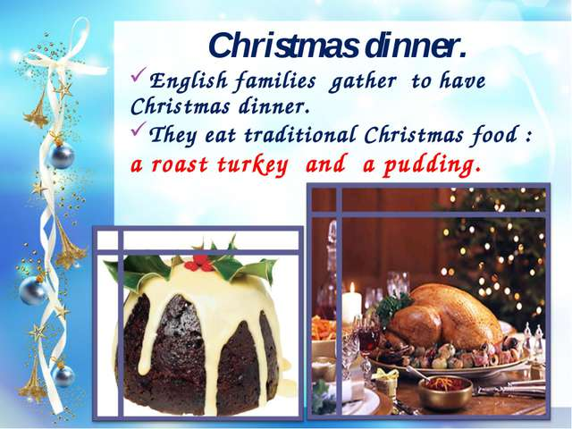 Christmas dinner. English families gather to have Christmas dinner. They eat...