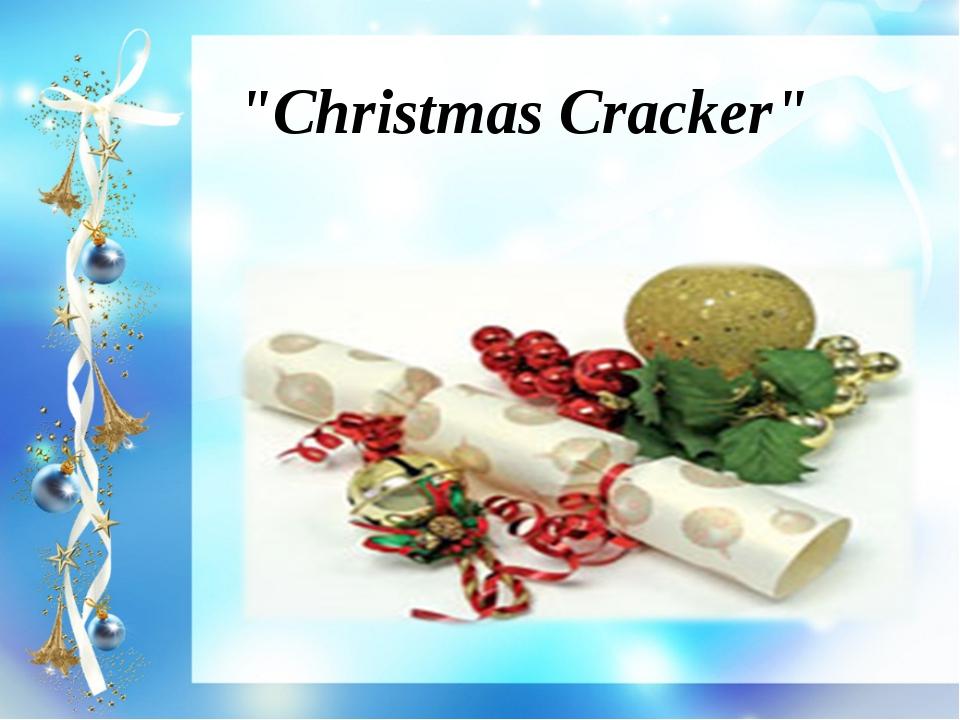 """""""Christmas Cracker"""""""