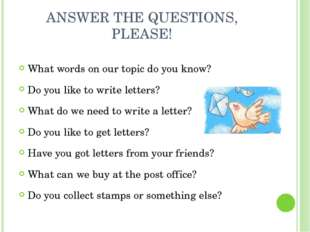 ANSWER THE QUESTIONS, PLEASE! What words on our topic do you know? Do you lik
