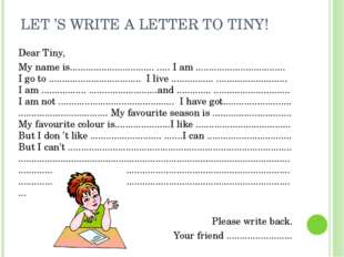 LET 'S WRITE A LETTER TO TINY! Dear Tiny, My name is.........................