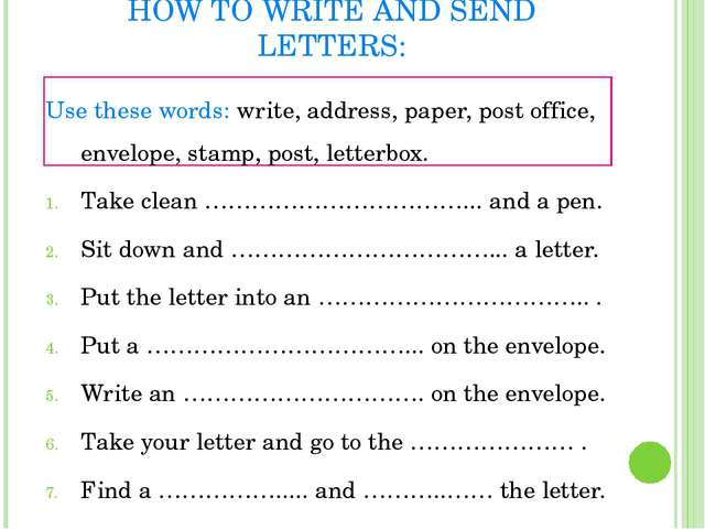 HOW TO WRITE AND SEND LETTERS: Use these words: write, address, paper, post o...