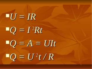 U = IR Q = I 2Rt Q = A = UIt Q = U 2 t / R