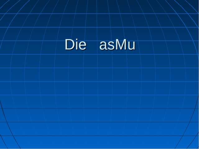 Die asMu