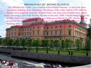 MIKHAILOVSKY (ST. MICHAEL'S) CASTLE The Mikhailovsky Castle - now a branch of