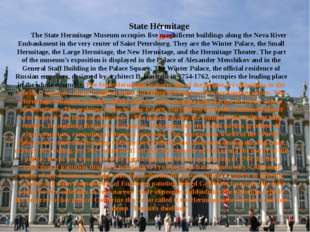 State Hermitage The State Hermitage Museum occupies five magnificent building
