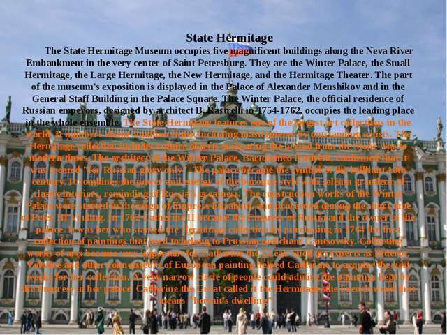State Hermitage The State Hermitage Museum occupies five magnificent building...