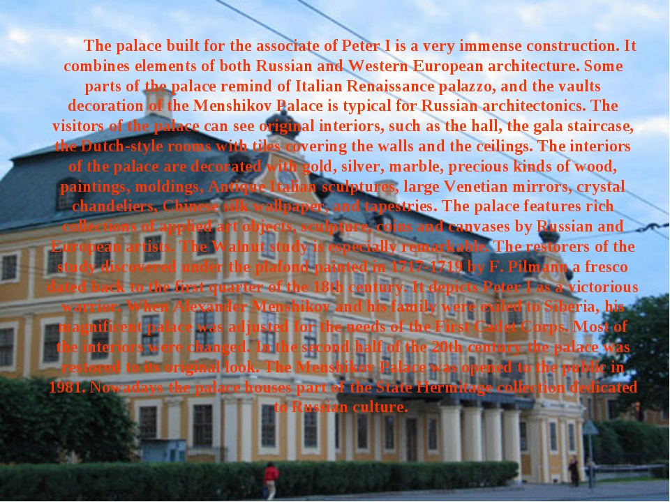 The palace built for the associate of Peter I is a very immense construction....