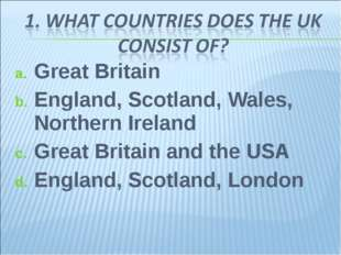 Great Britain England, Scotland, Wales, Northern Ireland Great Britain and th
