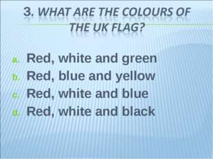 Red, white and green Red, blue and yellow Red, white and blue Red, white and