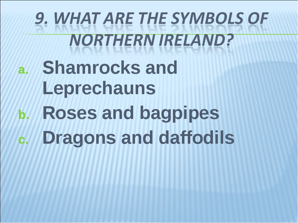 Shamrocks and Leprechauns Roses and bagpipes Dragons and daffodils