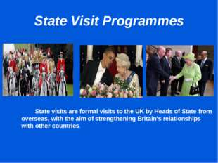 State Visit Programmes 	 	 		State visits are formal visits to the UK by Head