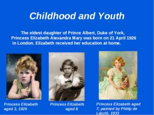 Childhood and Youth 		The eldest daughter of Prince Albert, Duke of York, Pri