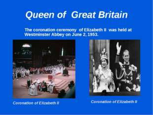 Queen of Great Britain 		The coronation ceremony of Elizabeth II was held at