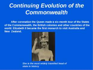 Continuing Evolution of the Commonwealth 		 After coronation the Queen made ​