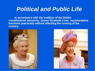 Political and Public Life 		In accordance with the tradition of the British