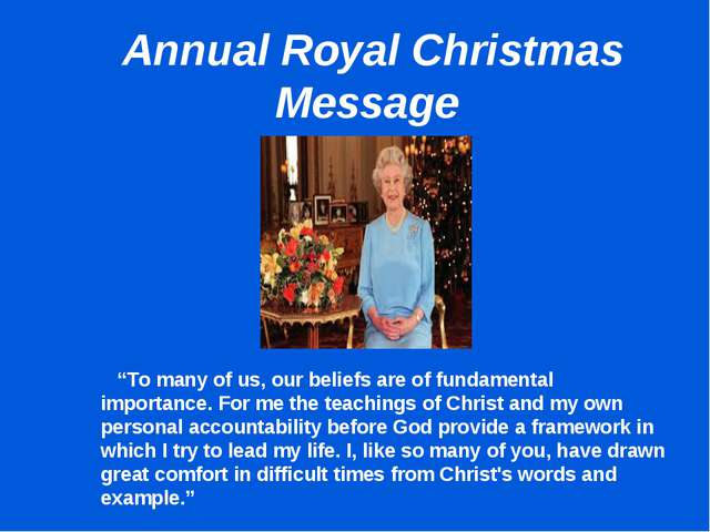 "Annual Royal Christmas Message 	 	 	 ""To many of us, our beliefs are of fund..."