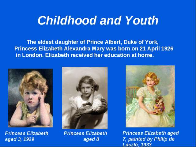 Childhood and Youth 		The eldest daughter of Prince Albert, Duke of York, Pri...