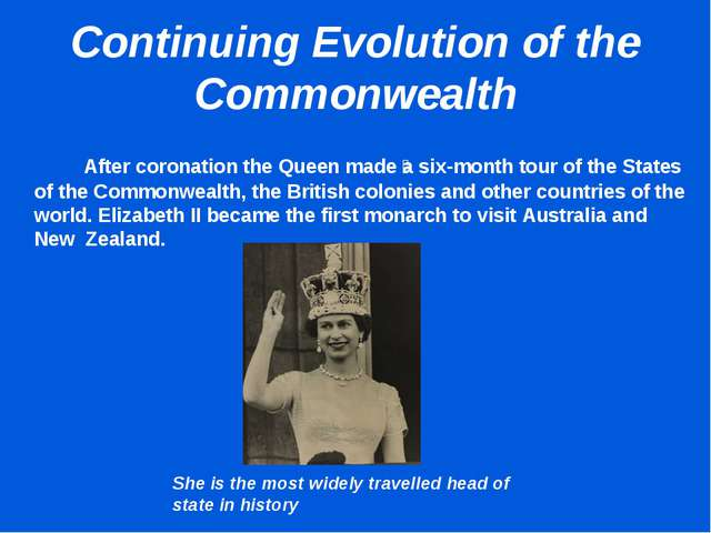 Continuing Evolution of the Commonwealth 		 After coronation the Queen made ​...