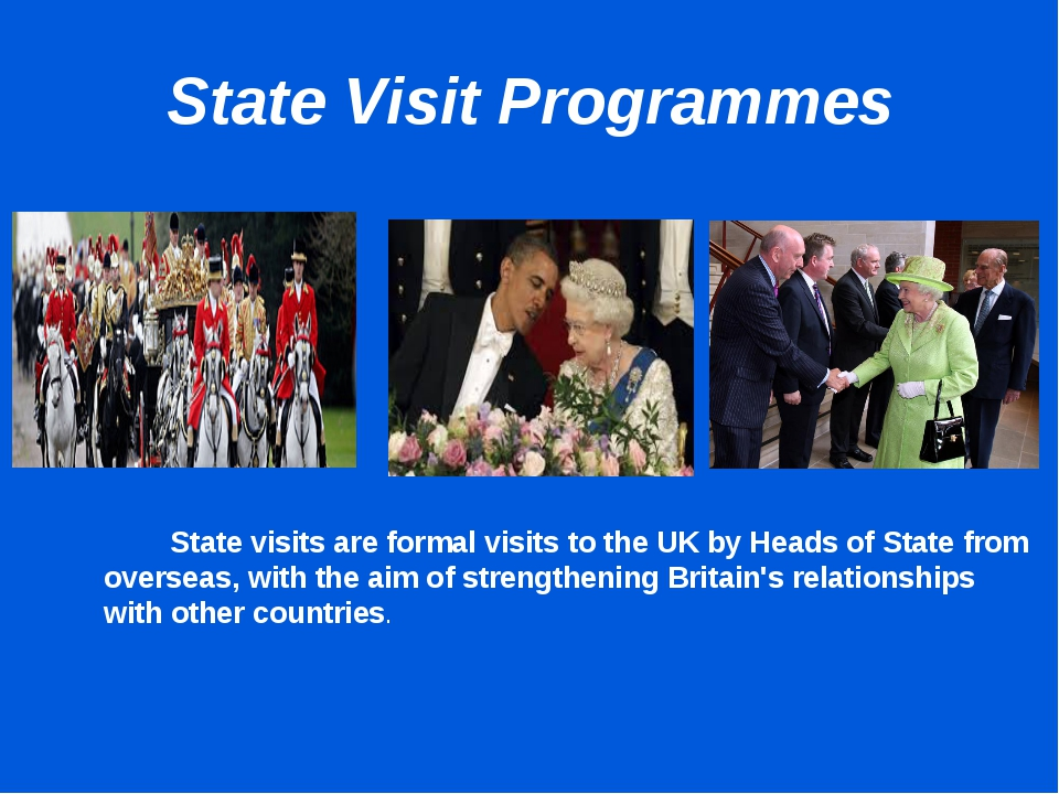 State Visit Programmes 	 	 		State visits are formal visits to the UK by Head...