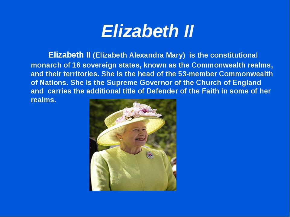 Elizabeth II 	 Elizabeth II (Elizabeth Alexandra Mary) is the constitutional...