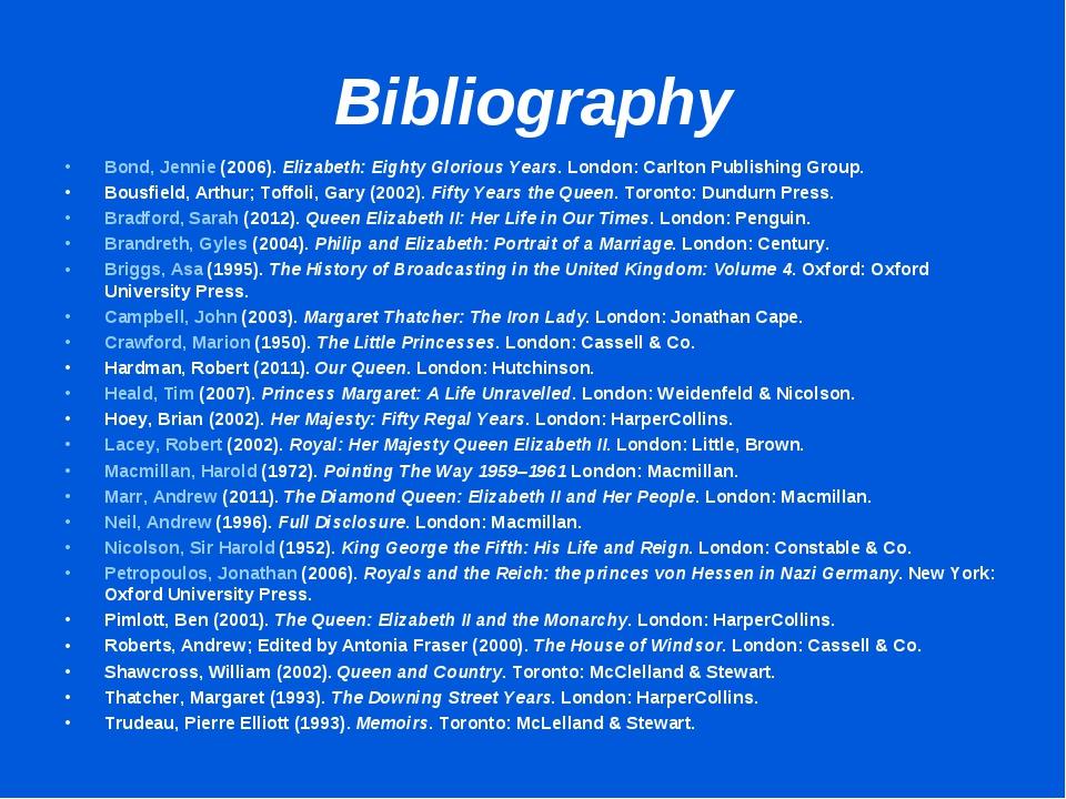 Bibliography Bond, Jennie (2006). Elizabeth: Eighty Glorious Years. London: C...