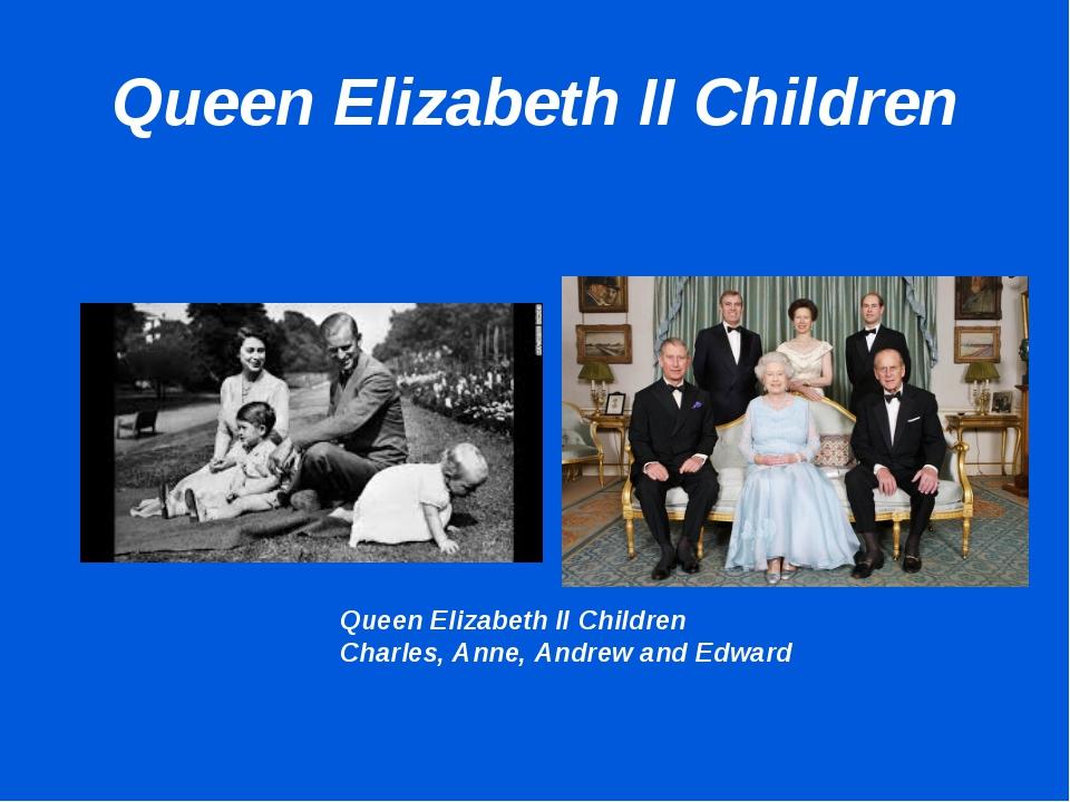 Queen Elizabeth II Children Queen Elizabeth II Children Charles, Anne, Andrew...
