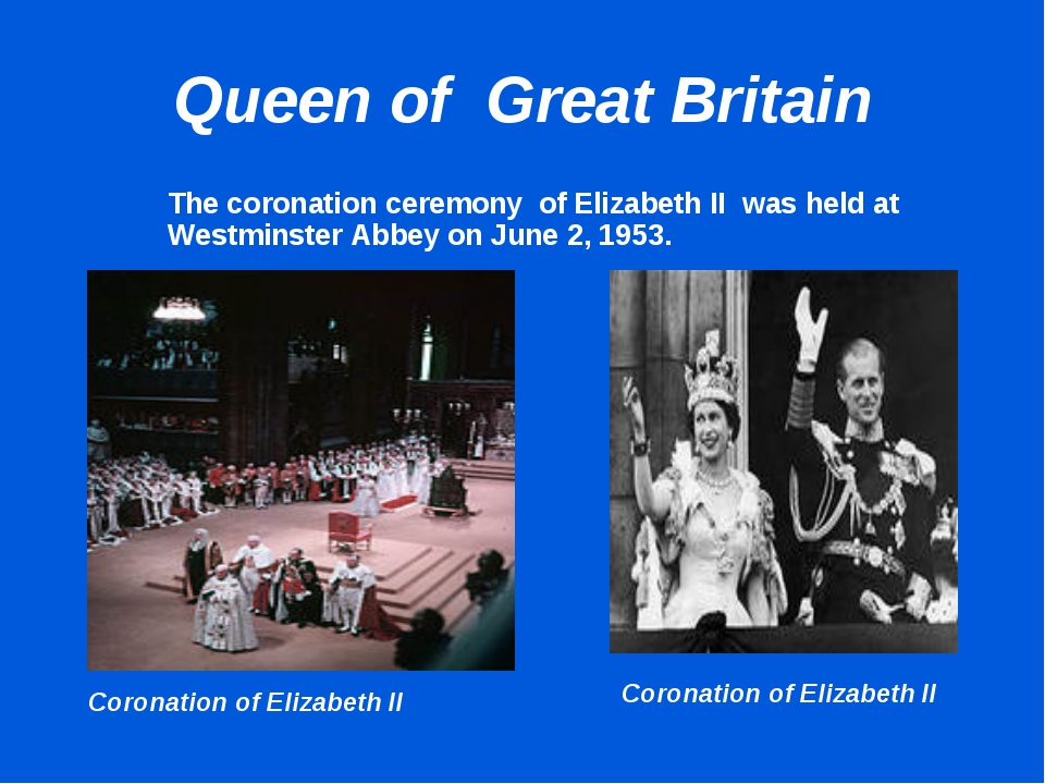 Queen of Great Britain 		The coronation ceremony of Elizabeth II was held at...