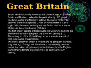 Britain which is formally known as the United Kingdom of Great Britain and No