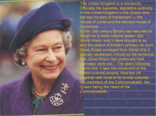 л The United Kingdom is a monarchy. Officially the supreme, legislative auth