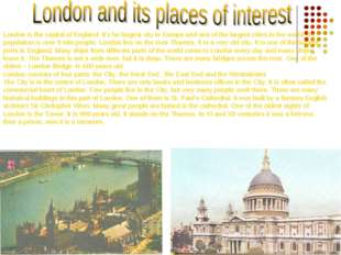 London is the capital of England. It's he largest city in Europe and one of t