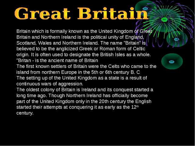 Britain which is formally known as the United Kingdom of Great Britain and No...