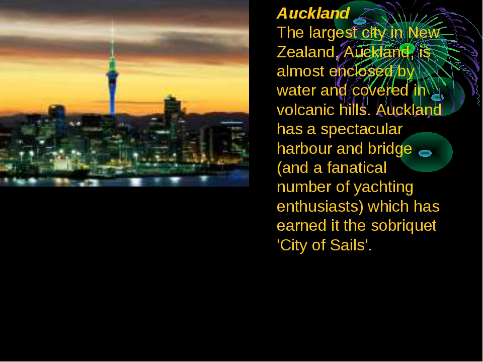 Auckland The largest city in New Zealand, Auckland, is almost enclosed by wat...