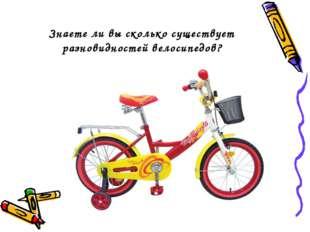 Знаете ли вы сколько существует разновидностей велосипедов?