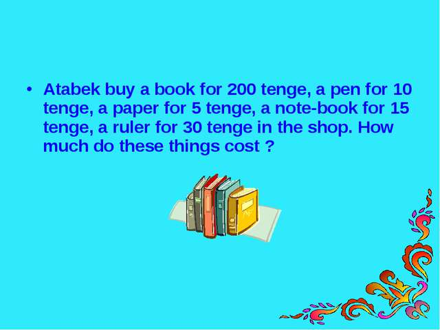Atabek buy a book for 200 tenge, a pen for 10 tenge, a paper for 5 tenge, a n...