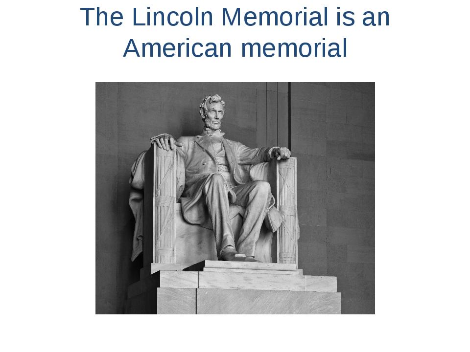 TheLincolnMemorialis an American memorial
