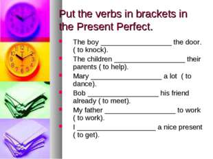 Put the verbs in brackets in the Present Perfect. The boy __________________